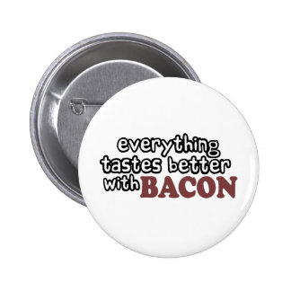 everything tastes better bacon 2 inch round button