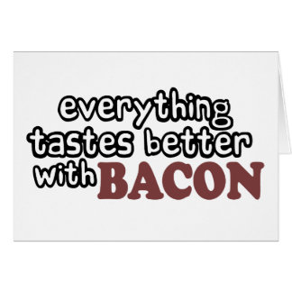 everything tastes better bacon card
