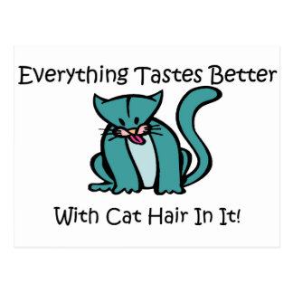 Everything Tastes Better With Cat Hair In It Postcard