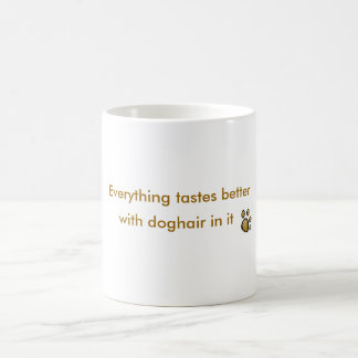 everything tastes better with doghair in it classic white coffee mug