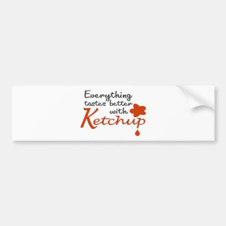 Everything Tastes Better With Ketchup Bumper Sticker