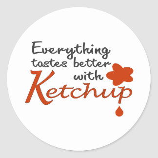 Everything Tastes Better With Ketchup Classic Round Sticker