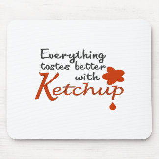 Everything Tastes Better With Ketchup Mouse Pads