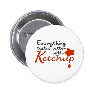 Everything Tastes Better With Ketchup Pinback Button