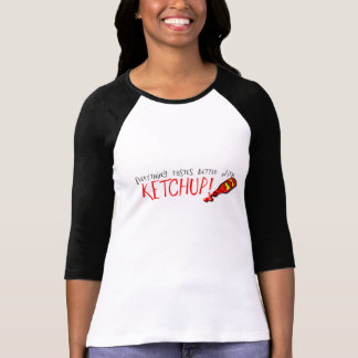 Everything Tastes Better with Ketchup Tee Shirts