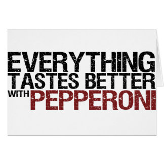Everything tastes better with pepperoni card