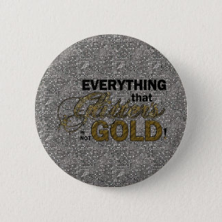 Everything that Glitters Button