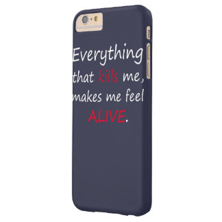 EVERYTHING THAT KILLS ME, MAKES ME FEEL ALIVE BARELY THERE iPhone 6 PLUS CASE