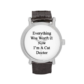Everything Was Worth It Now I'm A Cat Doctor Wristwatch