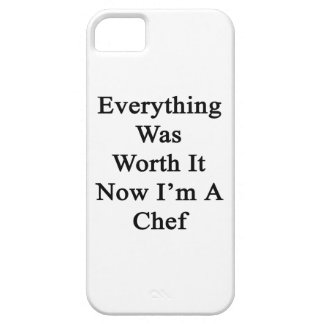 Everything Was Worth It Now I'm A Chef iPhone 5 Covers