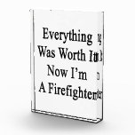 Everything Was Worth It Now I'm A Firefighter Award