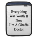 Everything Was Worth It Now I'm A Giraffe Doctor Sleeves For iPads