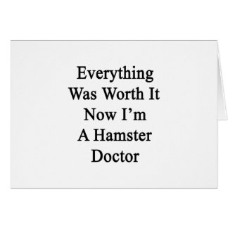 Everything Was Worth It Now I'm A Hamster Doctor Cards