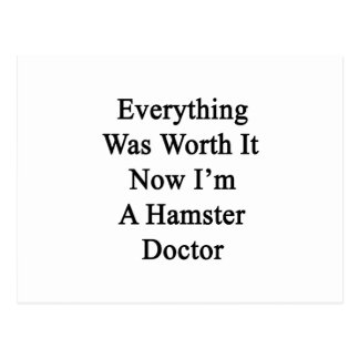 Everything Was Worth It Now I'm A Hamster Doctor Postcard