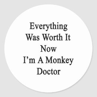 Everything Was Worth It Now I'm A Monkey Doctor Classic Round Sticker