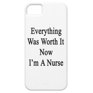 Everything Was Worth It Now I'm A Nurse iPhone 5 Cover
