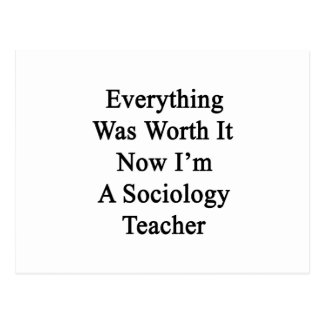 Everything Was Worth It Now I'm A Sociology Teache Post Cards