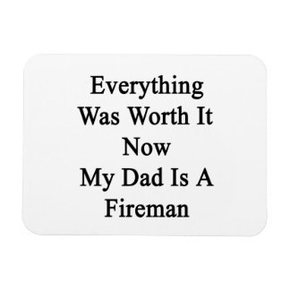 Everything Was Worth It Now My Dad Is A Fireman Vinyl Magnet