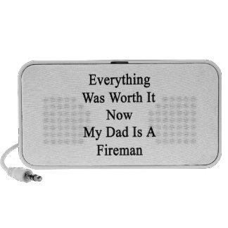 Everything Was Worth It Now My Dad Is A Fireman iPod Speaker