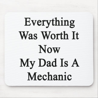 Everything Was Worth It Now My Dad Is A Mechanic Mouse Pad