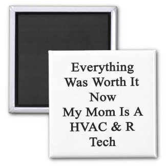 Everything Was Worth It Now My Mom Is A HVAC R Tec Refrigerator Magnets