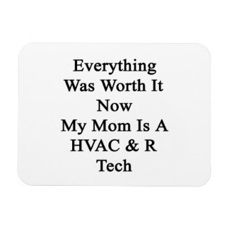 Everything Was Worth It Now My Mom Is A HVAC R Tec Flexible Magnet