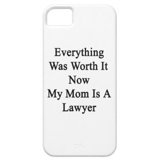 Everything Was Worth It Now My Mom Is A Lawyer Cover For iPhone 5/5S
