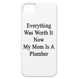 Everything Was Worth It Now My Mom Is A Plumber iPhone 5/5S Cover