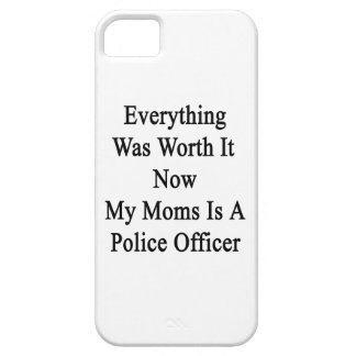 Everything Was Worth It Now My Mom Is A Police Off iPhone 5 Cover