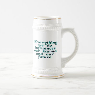 Everything we do influences our karma & our future beer stein
