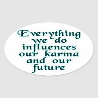 Everything we do influences our karma & our future oval sticker