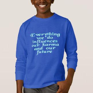 Everything we do influences our karma & our future T-Shirt