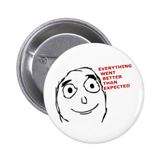 Everything went better than expected pinback button