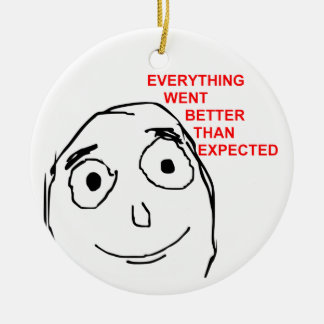 Everything Went Better Than Expected Ceramic Ornament