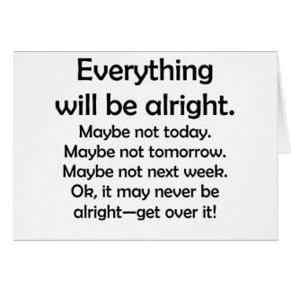 Everything will be alright… or maybe not card