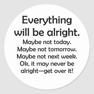 Everything will be alright… or maybe not classic round sticker