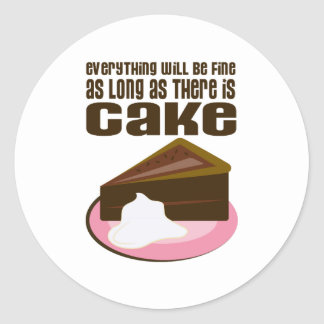 Everything Will Be Fine As Long As There Is Cake Classic Round Sticker
