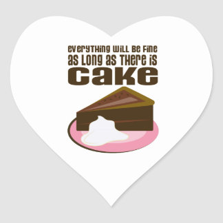 Everything Will Be Fine As Long As There Is Cake Heart Sticker
