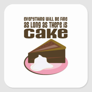 Everything Will Be Fine As Long As There Is Cake Square Sticker