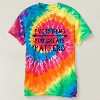 Everything You Create Matters Spiral Tie-Dye T-shirt