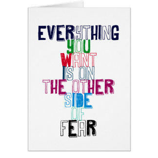 Everything You want is on the other side of fear Card