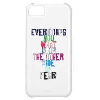 Everything You want is on the other side of fear Case For iPhone 5C