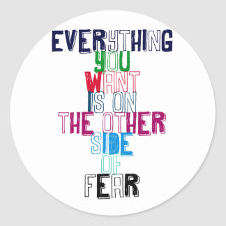 Everything You want is on the other side of fear Classic Round Sticker