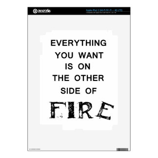 everything you want is onthe other side  of fire.p decals for iPad 3