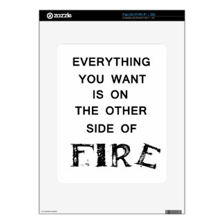 everything you want is onthe other side  of fire.p iPad decals
