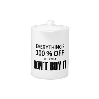 Everything's 100% Off If You Don't Buy It Teapot
