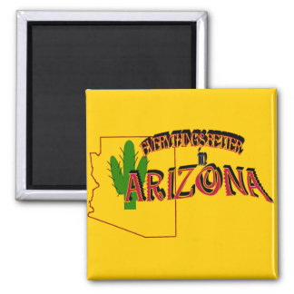 Everything's Better in Arizona Magnet