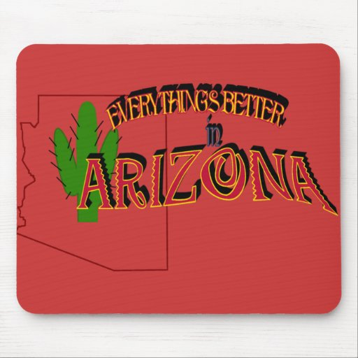 Everything's Better in Arizona Mousepad