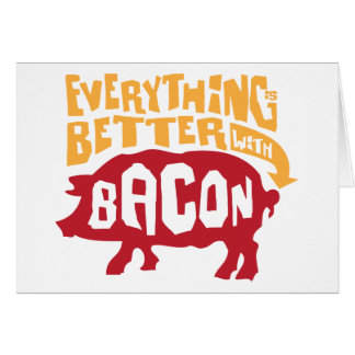 Everythings Better With Bacon Greeting Card