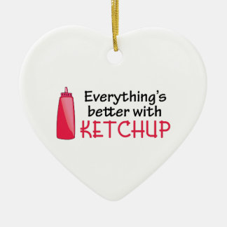 Everything's Better With Ketchup Ceramic Ornament